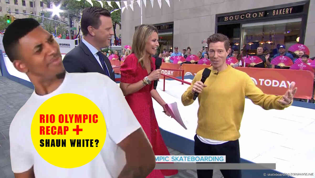 Olympic Skateboarding Coverage From Rio, Plus Is Shaun White Trying To Sneak In?