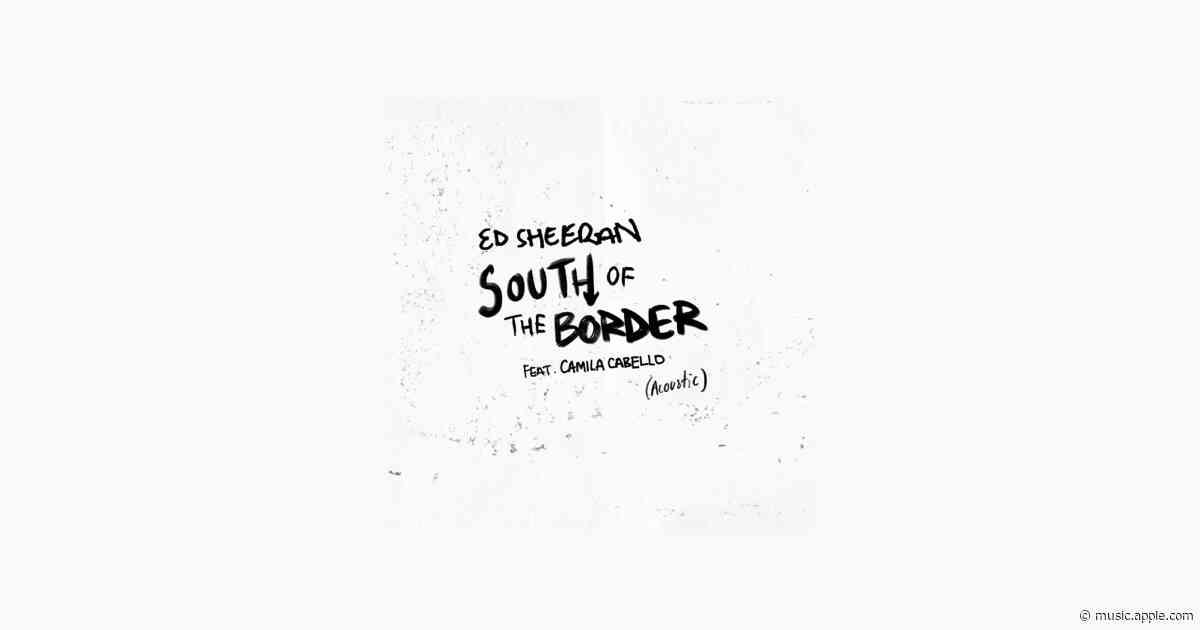 South of the Border (feat. Camila Cabello) [Acoustic] - Ed Sheeran