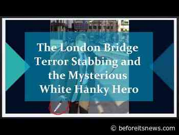 The London Bridge 2.0 Terror Attack Stabbing and the Mystery Behind the Hero Parolee Knife Grabbing White Hanky Bridge Toss
