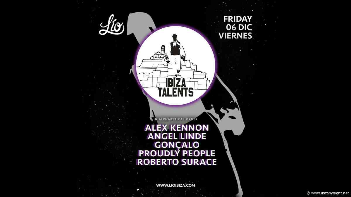 Ibiza Talents at Lìo presents: Alex Kennon, Roberto Surace, Angel Linde, Goncalo & Proudly People!