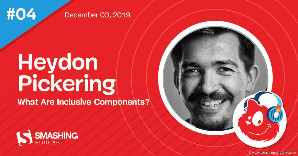 Smashing Podcast Episode 4 With Heydon Pickering: What Are Inclusive Components?