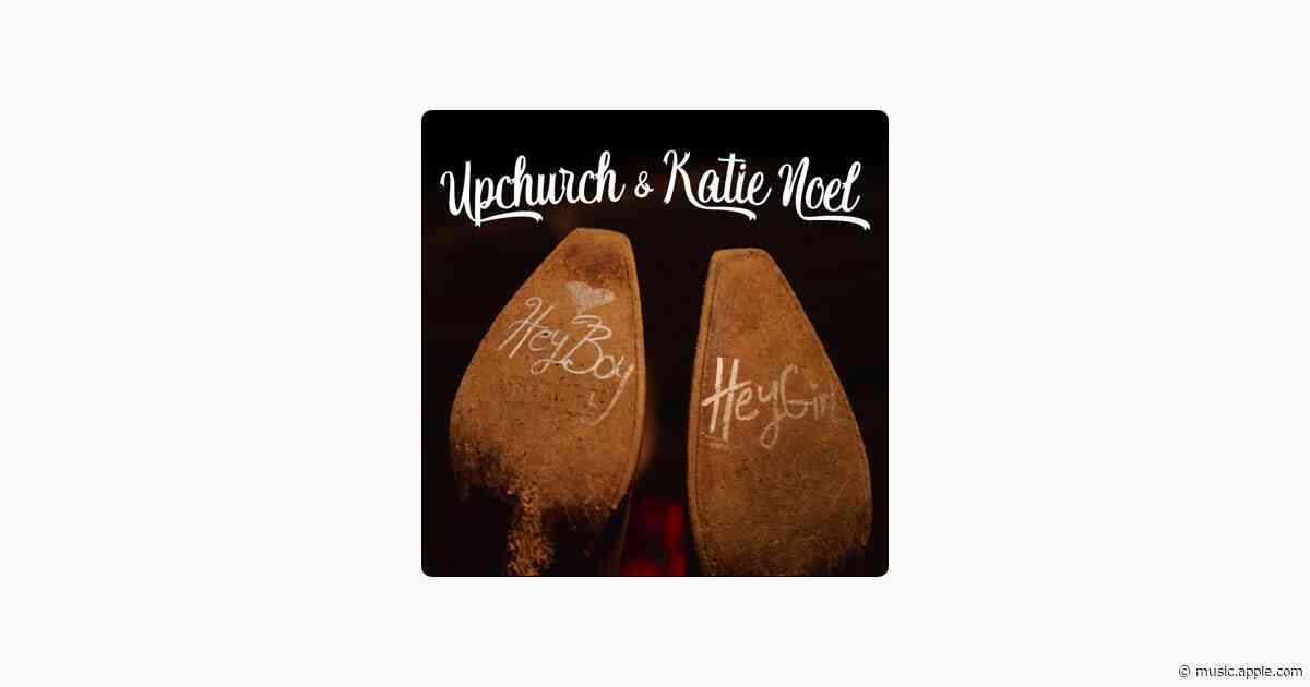 Hey Boy, Hey Girl - Upchurch & Katie Noel