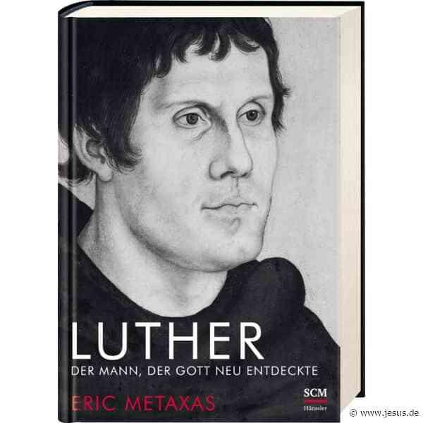 Eric Metaxas: Luther – Der Mann, der Gott neu entdeckte
