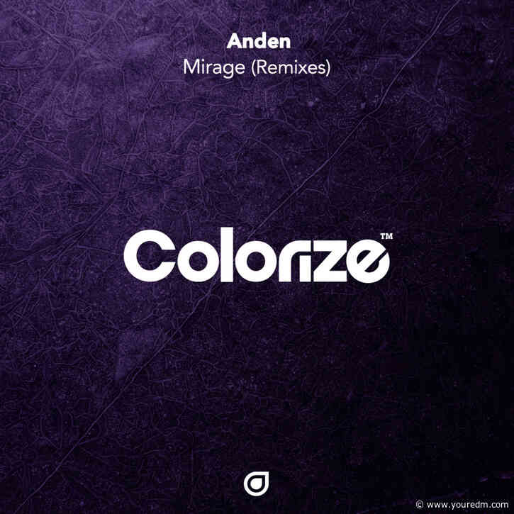 Anden's 'Mirage' Receives Two Fantastic Remixes From Tom Zeta & Local Dialect [Colorize]