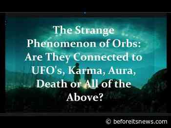 The Strange Phenomenon of Orbs: Are They Connected to UFO's, Death, Karma, Aura or All of the Above?
