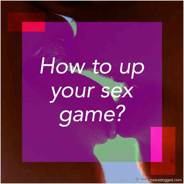 Creative ways to up your sex game