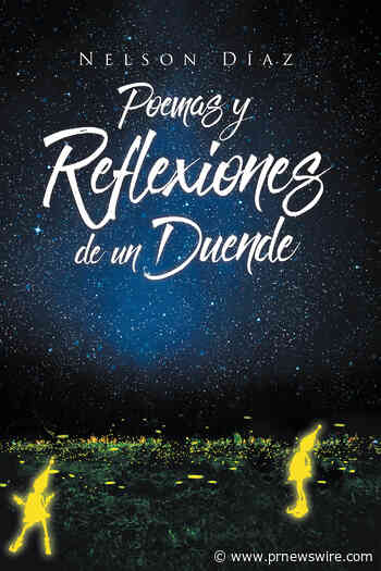 Nelson Díaz's New Book Poemas Y Reflexiones De Un Duende, A Reflective Compendium Of Poems And Insights That Reveal A Poignant Life