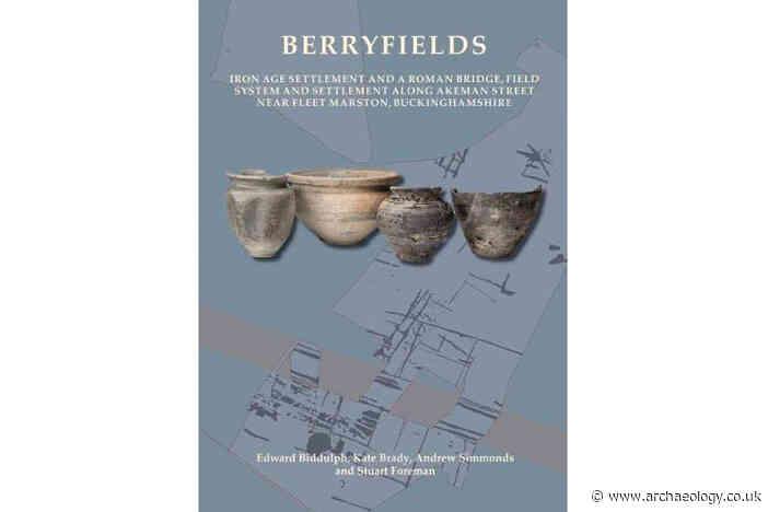 Review – Berryfields: Iron Age settlement and a Roman bridge, field system and settlement along Akeman Street near Fleet Marston, Buckinghamshire
