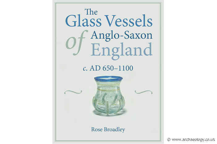 Review – The Glass Vessels of Anglo-Saxon England, c.AD 650-1100
