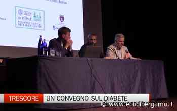 Trescore Balneario, un convegno sul diabete - Video Trescore Balneario - L'Eco di Bergamo