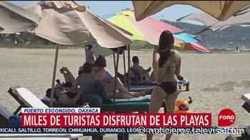Así lucen las playas de Puerto Escondido en Oaxaca - Noticieros Televisa