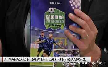 Pronto il nuovo Almanacco e il Galà del Calcio Bergamasco - L'Eco di Bergamo