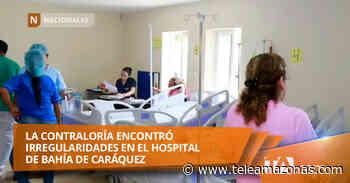 Contraloría encontró irregularidades en el hospital de Bahía de Caráquez - Teleamazonas