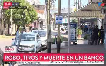 Isidro Casanova: asaltan sucursal del Banco Nación y en la fuga matan a un cajero - La Voz del Pueblo
