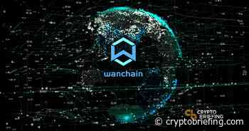 What Is Wanchain? Introduction To WAN Token | Cryptocurrency News - Crypto Briefing