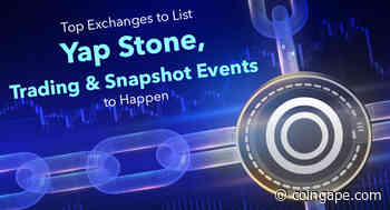 Top Exchanges to List Yap Stone, Trading and Snapshot Events to Happen - Coingape