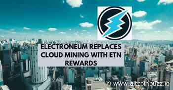 Electroneum Replaces Cloud Mining with ETN Rewards - Product Release & Updates - Altcoin Buzz