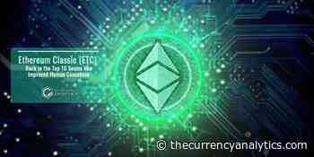 Ethereum Classic (ETC) Back in the Top 10 Seems like Improved Human Consensus - The Cryptocurrency Analytics