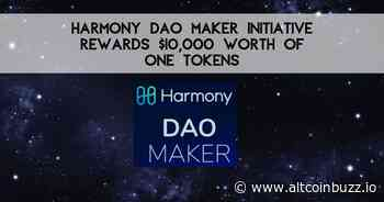 Harmony DAO Maker Initiative Rewards $10,000 Worth of ONE Tokens - Finance and Funding - Altcoin Buzz