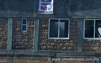 Denuncian habitantes de Ocoyoacac afectaciones a su salud por centro de transferencia de residuos - El Sol de Toluca