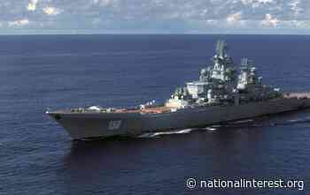 Russia's Huge Kirov-Class Battlecruisers Are The Russian Navy's Deadly Swiss Army Knife - The National Interest Online