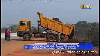 Ministry of works assures of completion of Benin Auchi-Okene-Abuja High Way on Schedule - Independent Television and Radio