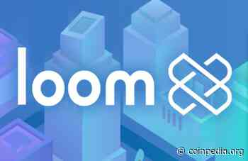 A Startup, Staked To Validate Loom Network Plasma Chain! How? - Coinpedia