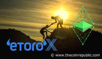 Ethereum Classic (ETC) Is Now Supported On eToroX platform - The Coin Republic