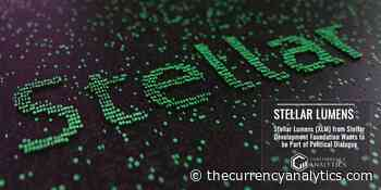 Stellar Lumens (XLM) from Stellar Development Foundation Wants to be Part of Political Dialogue - The Cryptocurrency Analytics