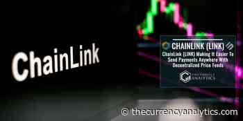 ChainLink (LINK) Making It Easier To Send Payments Anywhere With Decentralized Price Feeds - The Cryptocurrency Analytics