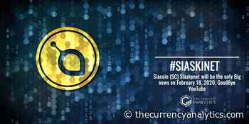 Siacoin (SC) Siaskynet will be the only Big news on February 18, 2020, GoodBye YouTube - The Cryptocurrency Analytics