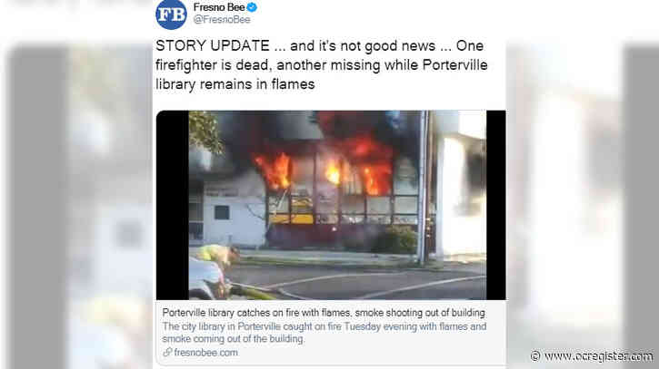 1 firefighter killed, another missing in fire in San Joaquin Valley town of Porterville