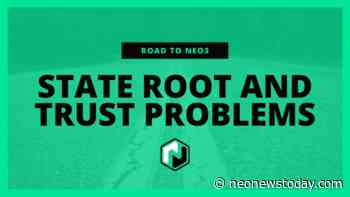Road to Neo3: State persistence and light client trust problems - NEO News Today