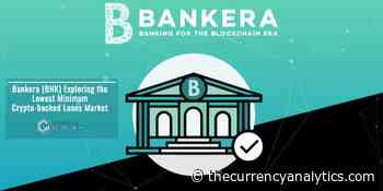 Bankera (BNK) Exploring the Lowest Minimum Crypto-backed Loans Market - The Cryptocurrency Analytics