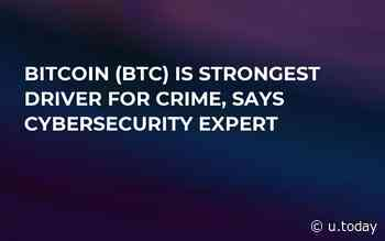 Bitcoin (BTC) Is Strongest Driver for Crime, Says Cybersecurity Expert - U.Today