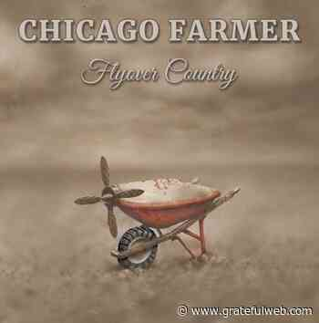 Chicago Farmer's Flyover Country Making Waves on the Radio Charts - Grateful Web