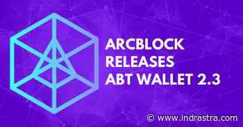 ArcBlock Releases ABT Wallet 2.3 - IndraStra Global