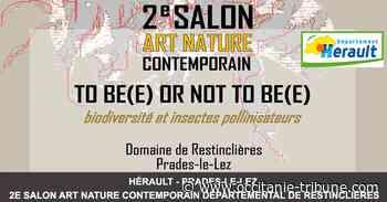 Hérault - HÉRAULT - PRADES-LE-LEZ - 2E SALON ART NATURE CONTEMPORAIN DEPARTEMENTAL DE RESTINCLIERES - OCCITANIE-TRIBUNE