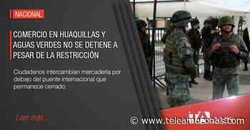 Comercio en Huaquillas y Aguas Verdes no se detiene a pesar de la restricción - Teleamazonas