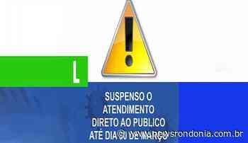 PREFEITURA DE ARIQUEMES SUSPENDE ATENDIMENTO DIRETO AO PÚBLICO - NewsRondônia