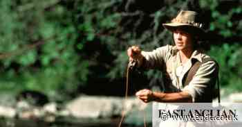 Robert Redford's A River Runs Through It banishes feelings of isolation - East Anglian Daily Times