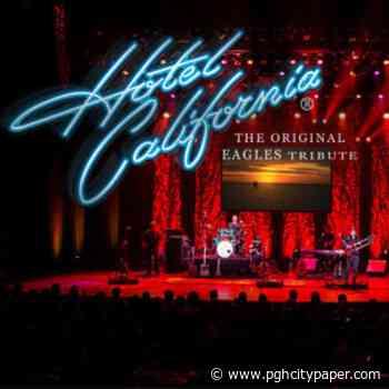 Latshaw Productions presents HOTEL CALIFORNIA – THE ORIGINAL EAGLES TRIBUTE BAND - PGH City Paper