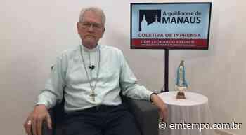 Arcebispo de Manaus pede que fiéis sigam regras da OMS e ajudem pobres - EM TEMPO