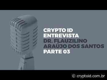 Entrevista com Dr. Flauzilino Araújo dos Santos, Primeiro Oficial de Registro de Imóveis de São Paulo. Parte 3 - CryptoID