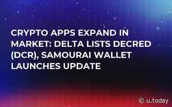 Crypto Apps Expand in Market: Delta Lists Decred (DCR), Samourai Wallet Launches Update - U.Today