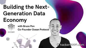 Building A Secure Data Economy: An Interview with Ocean Protocol's Founder Bruce Pon - hackernoon.com