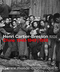 Henri Cartier-Bresson, Chine 1948-1949/1958, par Philippe Pataud Célérier - Monde Diplomatique