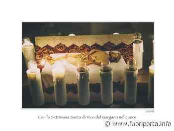 Con la Settimana Santa di Vico del Gargano nel cuore - Fuoriporta