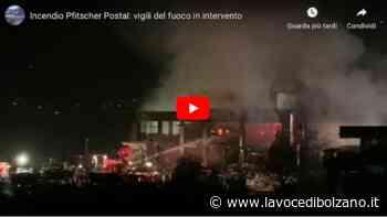 Incendio Postal, spaventoso: ancora in corso le operazioni di spegnimento. Cinque gli intossicati - La Voce di Bolzano