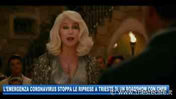 L'emergenza Coronavirus stoppa le riprese a Trieste di un roadshow con Cher - triestecafe.it